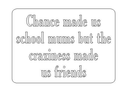 'Chance made us school mums but the craziness made us friends' Rectangle Plaque.