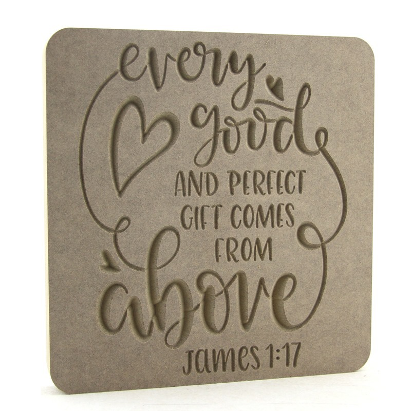Every good and perfect gift comes from above. Engraved Plaque.