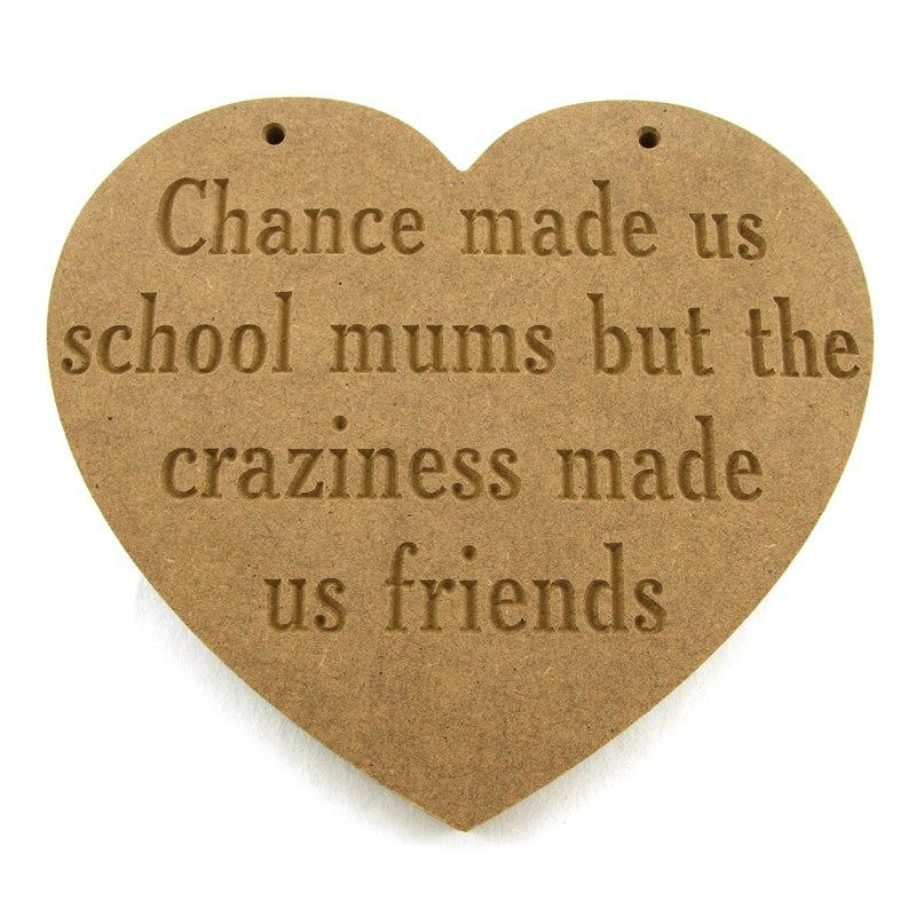 'Chance made us school mums but the craziness made us friends' Heart Plaque.