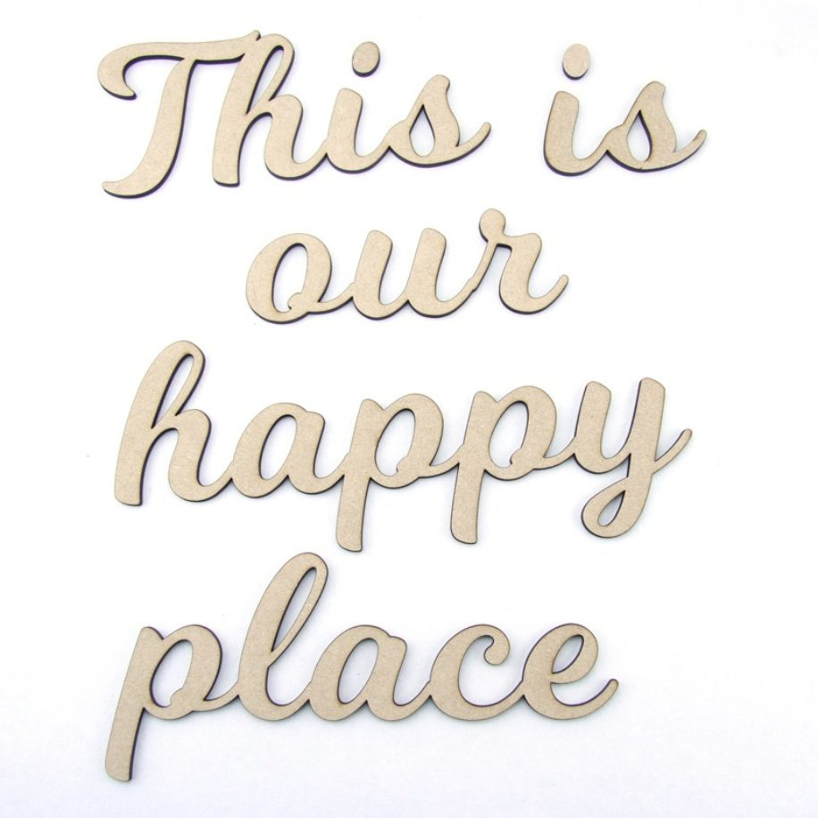 'This is our happy place' laser cut
