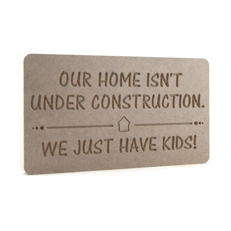 Our home isn't under construction....