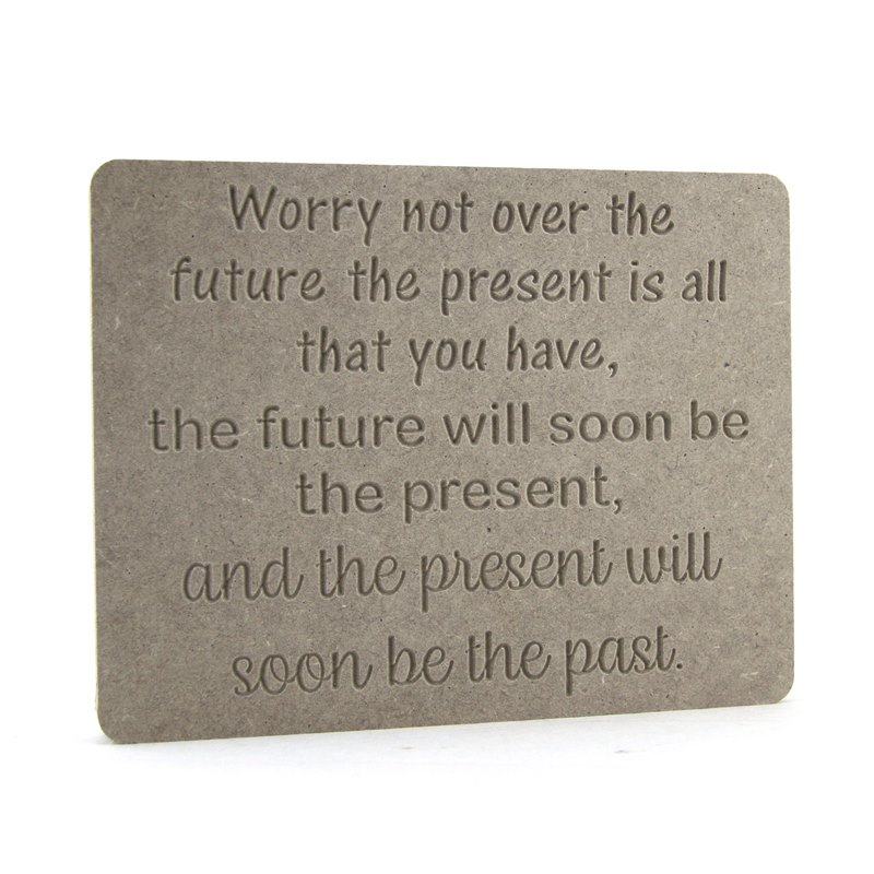 Worry not over the future...